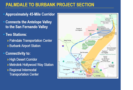 Photograph courtesy California High-Speed Rail Authority The Palmdale to Burbank project section of the proposed high-speed rail line would be built along one of the areas highlighted in orange. The line would begin in Burbank and travel northeast, past communities such as Sun Valley and Lake View Terrace, before entering a tunnel underneath the Angeles National Forest and exiting in the Antelope Valley at Palmdale Transportation Center Station.